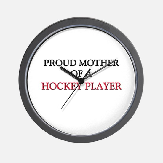 Proud Mother Of A HOCKEY PLAYER Wall Clock