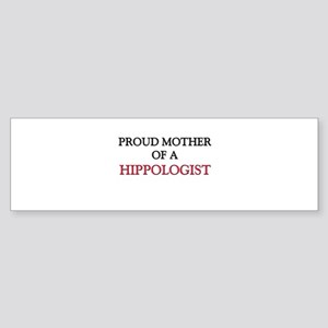 Proud Mother Of A HIPPOLOGIST Bumper Sticker