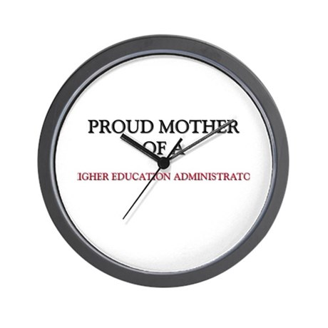 Proud Mother Of A HIGHER EDUCATION ADMINISTRATOR W
