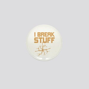 I Break Stuff Mini Button