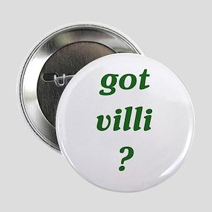"""got villi? 2.25"""" Button"""