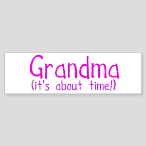 Grandma (it's about time!) Bumper Sticker