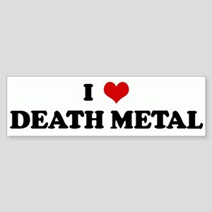 I Love DEATH METAL Bumper Sticker