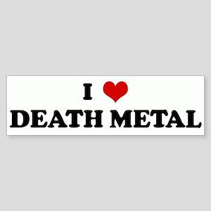 I Love DEATH METAL Bumper Sticker