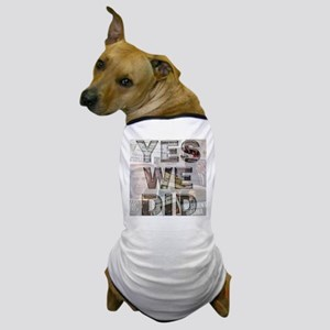 Yes We Did Dog T-Shirt
