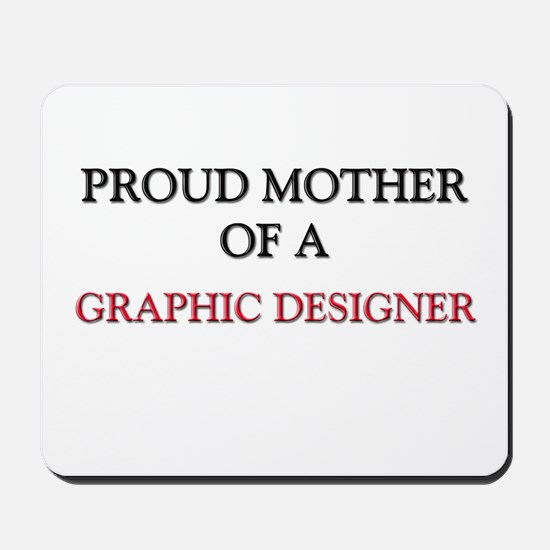 Proud Mother Of A GRAPHIC DESIGNER Mousepad