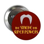 'Stache super powers. Button
