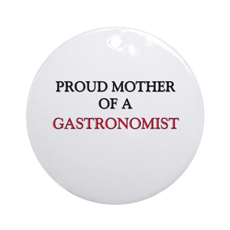 Proud Mother Of A GASTRONOMIST Ornament (Round)