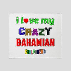 I Love My Crazy Bahamian Girlfriend Throw Blanket