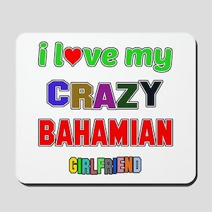 I Love My Crazy Bahamian Girlfriend Mousepad