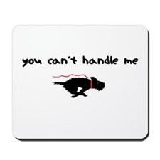 You Can't Handle Me Mousepad