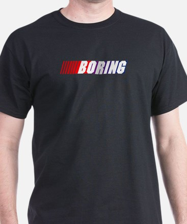Nascar is Boring. T-Shirt