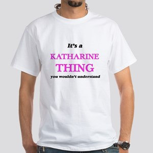 It's a Katharine thing, you wouldn&#39 T-Shirt