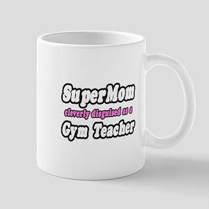 """""""Super Mom..Gym Teacher"""" Mug"""
