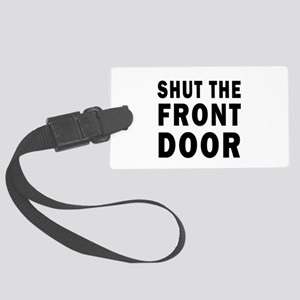 SHUT THE FRONT DOOR Luggage Tag