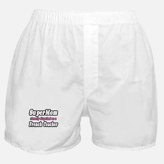 """SuperMom..French Teacher"" Boxer Shorts"