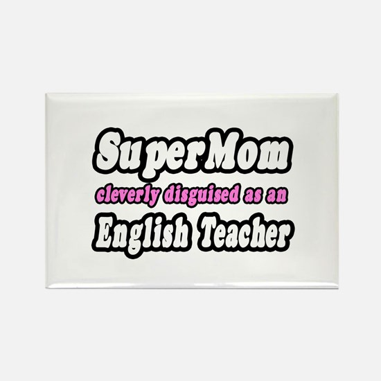 """Super Mom..English Teacher"" Rectangle Magnet"