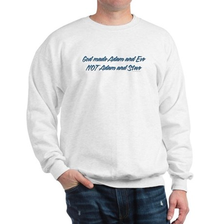 God made Adam & Eve... Sweatshirt