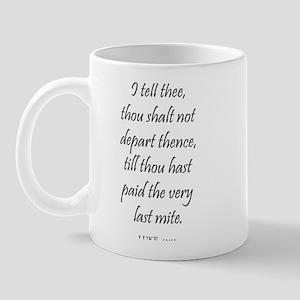 LUKE  12:59 Mug