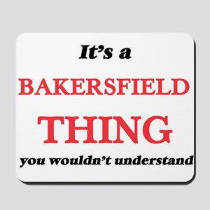 It's a Bakersfield California thing, Mousepad