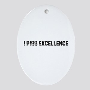 I Piss Excellence Oval Ornament