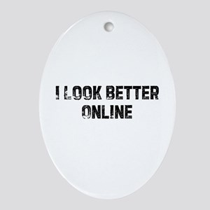 I Look Better Online Oval Ornament