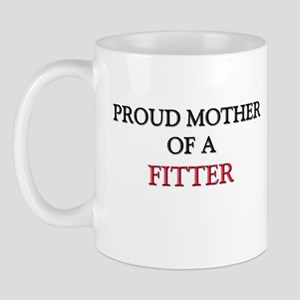 Proud Mother Of A FITTER Mug