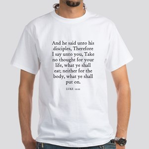 LUKE 12:22 White T-Shirt