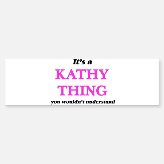It's a Kathy thing, you wouldn& Bumper Bumper Bumper Sticker