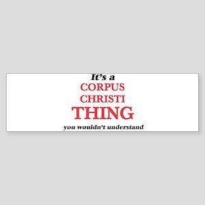 It's a Corpus Christi Texas thi Bumper Sticker