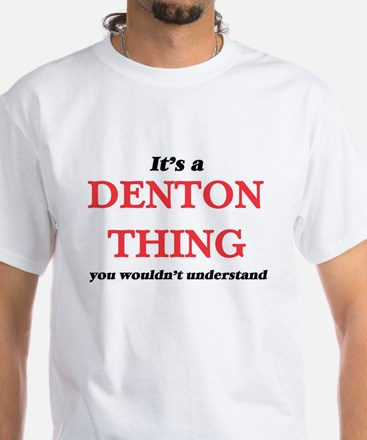 It's a Denton Texas thing, you wouldn& T-Shirt