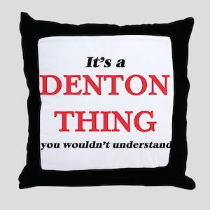 It's a Denton Texas thing, you wo Throw Pillow
