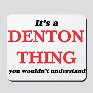 It's a Denton Texas thing, you would Mousepad