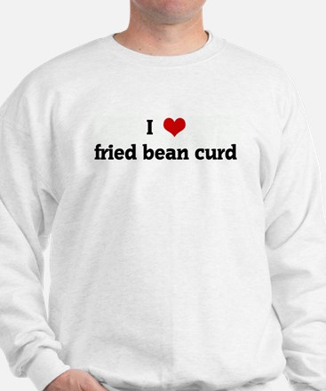 I Love fried bean curd Sweatshirt