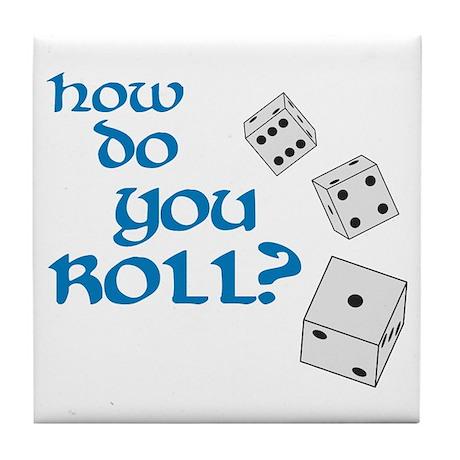 How do you roll? Tile Coaster