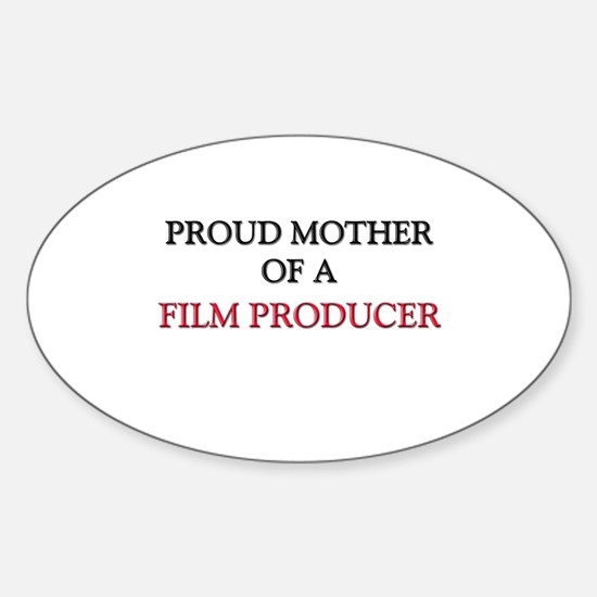 Proud Mother Of A FILM PRODUCER Oval Decal