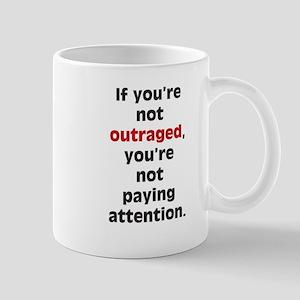 If your not outraged - Mug