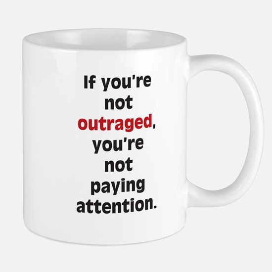 If your not outraged - Mug