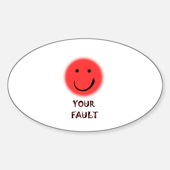 your fault Oval Decal