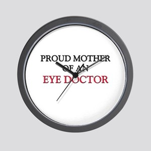 Proud Mother Of An EYE DOCTOR Wall Clock