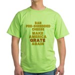 Make America Grate Again Green T-Shirt