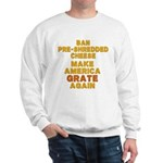 Make America Grate Again Sweatshirt