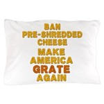 Make America Grate Again Pillow Case