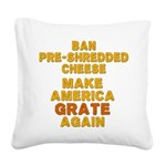 Make America Grate Again Square Canvas Pillow