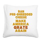 Make America Grate Again Square Canvas Pillow