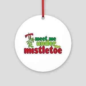 MEET ME UNDER MISTLETOE Ornament (Round)