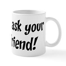 Go Ask Your Friend Mug