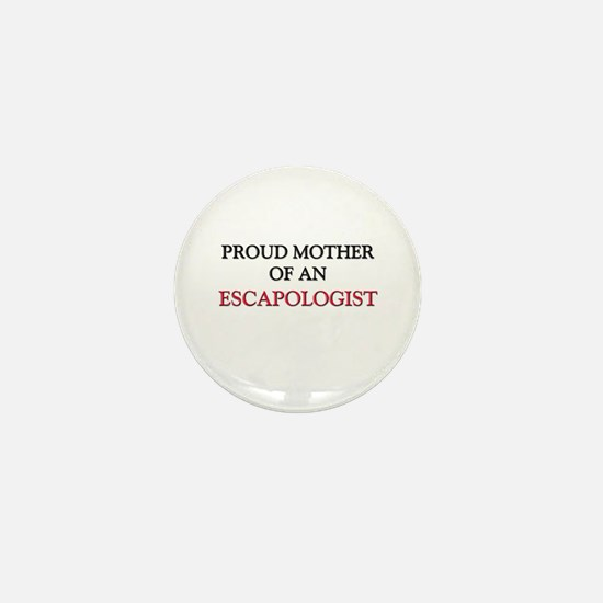 Proud Mother Of An ESCAPOLOGIST Mini Button