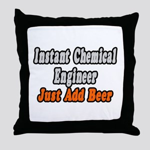 """""""Chemical Engineer..Add Beer"""" Throw Pillow"""