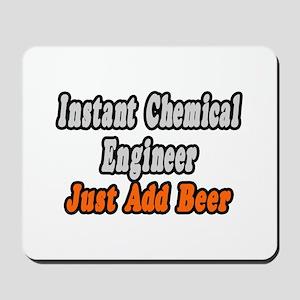 """Chemical Engineer..Add Beer"" Mousepad"